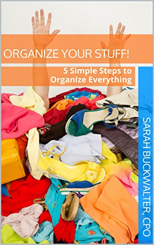 Organize your STUFF!: 5 Simple Steps to Organize Everything Kindle Edition